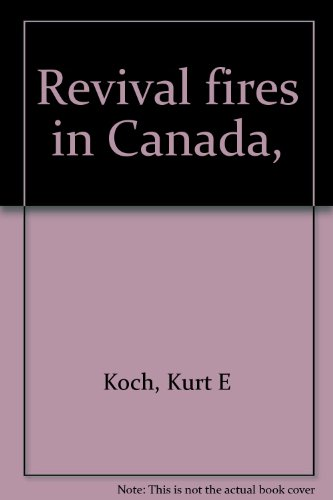 Revival Fires in Canada: Kurt E. Koch