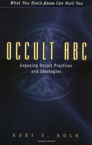 Occult ABC: Exposing Occult Practices and Ideologies: Kurt E. Koch