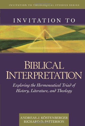 9780825430473: Invitation to Biblical Interpretation: Exploring the Hermeneutical Triad of History, Literature, and Theology (Invitation to Theological Studies Series)