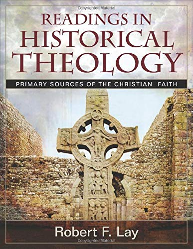 9780825430671: Readings in Historical Theology: Primary Sources of the Christian Faith