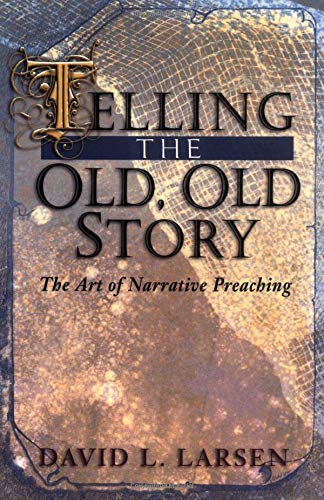 9780825430961: Telling the Old, Old Story: The Art of Narrative Preaching