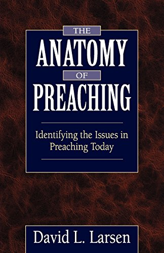 9780825430985: The Anatomy of Preaching: Identifying the Issues in Preaching Today