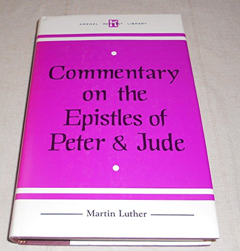 Commentary on the Epistles of Peter and Jude: Luther, Martin