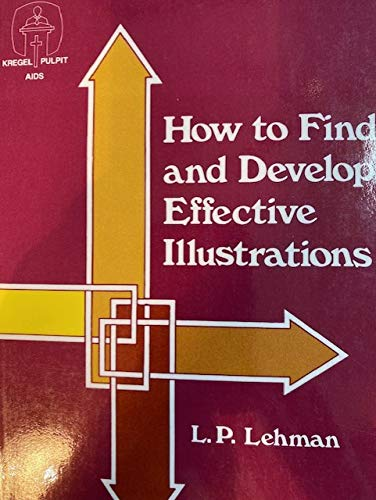 How to Find and Develop Effective Illustrations: Louis Paul Lehman