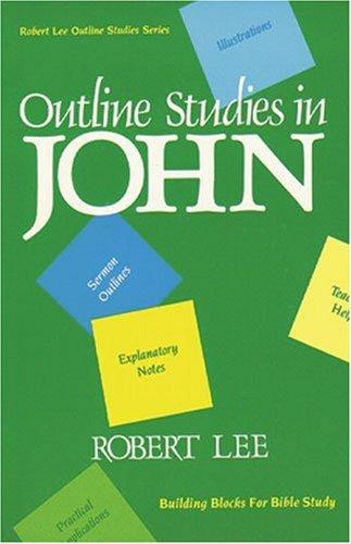 Outline Studies in John (Robert Lee Outline: Robert Lee