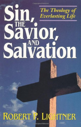 9780825431531: Sin, the Savior, and Salvation: The Theology of Everlasting Life