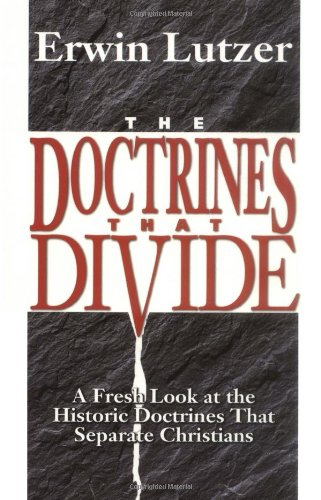9780825431654: The Doctrines That Divide: A Fresh Look at the Historic Doctrines That Separate Christians