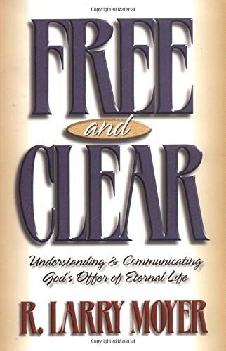 9780825431777: Free and Clear: Understanding and Communicating God's Offer of Eternal Life