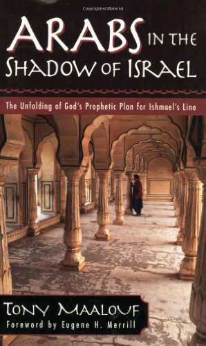 9780825431845: Arabs in the Shadow of Israel: The Unfolding of God's Prophetic Plan for Ishmael's Line