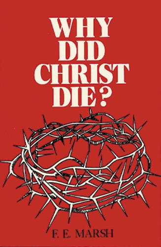 Why Did Christ Die (9780825432491) by F. E. Marsh