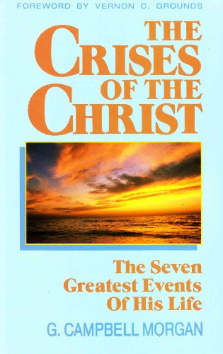 9780825432583: The Crises of the Christ: The Seven Greatest Events of His Life