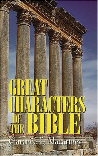 Great Characters of the Bible: Clarence Edward Noble Macartney