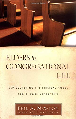 Elders in Congregational Life: Rediscovering the Biblical Model for Church Leadership (0825433312) by Newton, Phil A.
