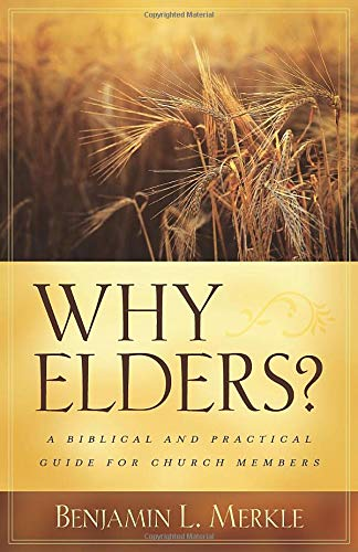 9780825433511: Why Elders?: A Biblical and Practical Guide for Church Members