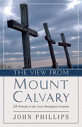 9780825433764: The View from Mount Calvary: 24 Portraits of the Cross Throughout Scripture