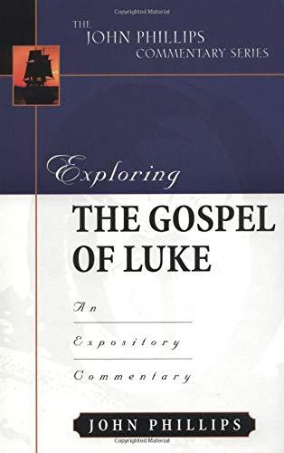 9780825433771: Exploring the Gospel of Luke (John Phillips Commentary Series) (The John Phillips Commentary Series)