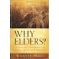 9780825433832: Why Elders?: A Biblical and Practical Guide for Church Members