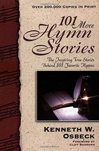 9780825434204: 101 More Hymn Stories: The Inspiring True Stories Behind 101 Favorite Hymns