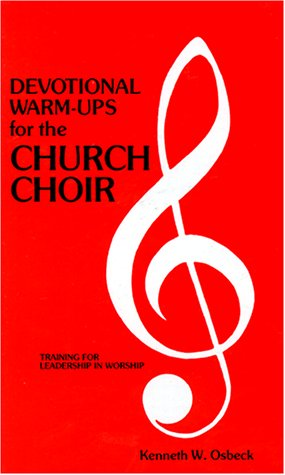 9780825434211: Devotional Warm-Ups for the Church Choir: Weekly Devotional Lessons and Discussions for Choir Members to Provide Training in Leadership and Worship (Training for leadership in worship)