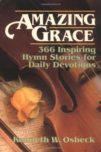 9780825434259: Amazing Grace: 366 Inspiring Hymn Stories for Daily Devotions