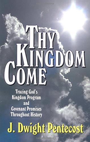 9780825434501: Thy Kingdom Come: Tracing God's Kingdom Program and Govenant Promises throughout History