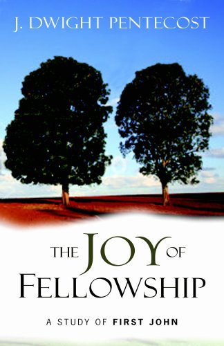 The Joy of Fellowship: A Study of First John (9780825434686) by J. Dwight Pentecost