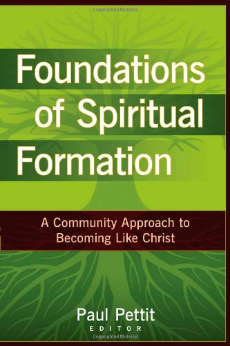9780825434693: Foundations of Spiritual Formation: A Community Approach to Becoming Like Christ