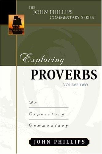 Exploring Proverbs, Volume 2 (John Phillips Commentary Series) (The John Phillips Commentary Series...