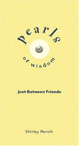 Pearls of Wisdom: Just Between Friends: Perich, Shirley