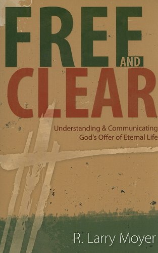 9780825435720: Free and Clear: Understanding & Communicating God's Offer of Eternal Life