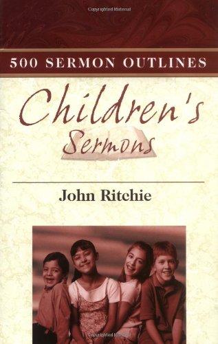 500 Sermon Outlines/Children***OP*** (John Ritchie Sermon Outline: Ritchie, John