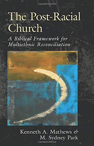 9780825435867: The Post-Racial Church: A Biblical Framework for Multiethnic Reconciliation