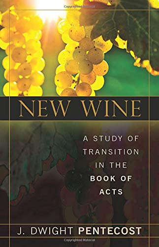 New Wine: A Study of Transition in the Book of Acts (0825435978) by Pentecost, J. Dwight