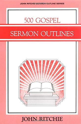 500 Gospel Sermon Outlines (John Ritchie Sermon Outline Series): Ritchie, John