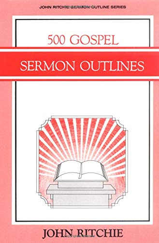 500 Gospel Sermon Outlines (John Ritchie Sermon Outline Series): Ritchie, John