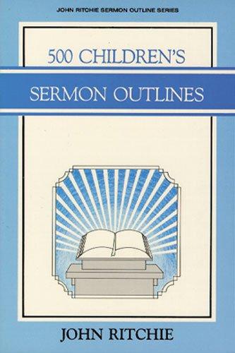 500 Children's Sermon Outlines (John Ritchie Sermon: Ritchie, John