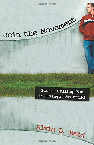 Join the Movement: God Is Calling You to Change the World: Alvin L. Reid