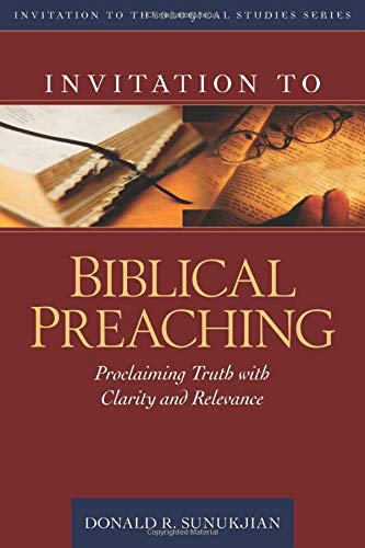 9780825436666: Invitation to Biblical Preaching: Proclaiming Truth with Clarity and Relevance (Invitation to Theological Studies Series)