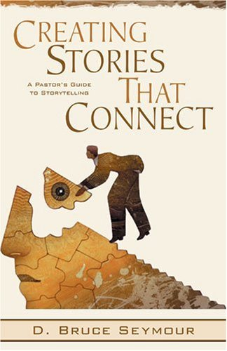 9780825436710: Creating Stories That Connect: A Pastor's Guide to Storytelling