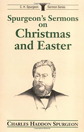 Spurgeon's Sermons on Christmas and Easter (C.H. Spurgeon Sermon Outline Series) (0825436893) by Spurgeon, Charles H.