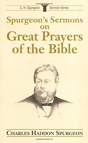 9780825436918: Spurgeon's Sermons on Great Prayers of the Bible (C.H. Spurgeon Sermon Series)