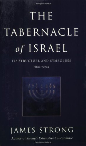 The Tabernacle of Israel: Its Structure and Symbolism (9780825437229) by James Strong