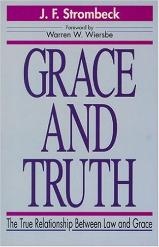 Grace and Truth: The True Relationship Between Law and Grace (0825437784) by John F. Strombeck; J. F. Strombeck