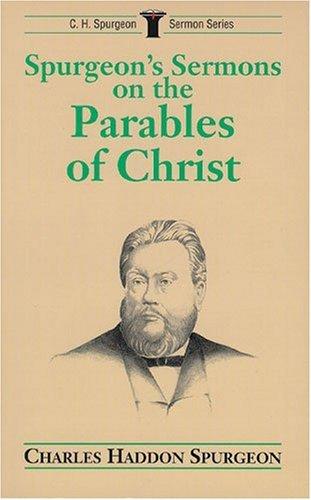 Spurgeon's Sermons on Parables of Christ (C.H. Spurgeon Sermon Series) (9780825437854) by C. H. Spurgeon