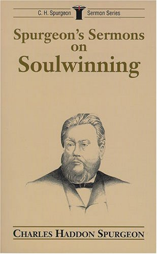 Spurgeon's Sermons on Soulwinning (C.H. Spurgeon Sermon Outline Series) (0825437873) by Charles H. Spurgeon