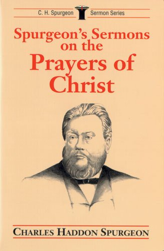 9780825437939: Spurgeon's Sermons on the Prayers of Christ (Sermon Series/C.H. Spurgeon)