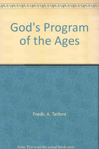 God's Program Of The Ages: Tatford, Frederick A