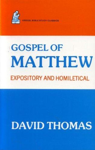 The Gospel of Matthew: A Homiletical Commentary (Kregel Bible study classics): David Thomas