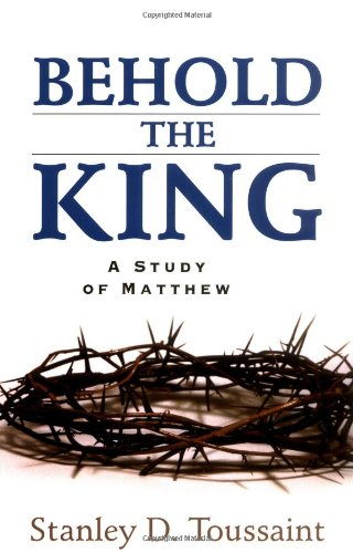 9780825438455: Behold the King: A Study of Matthew