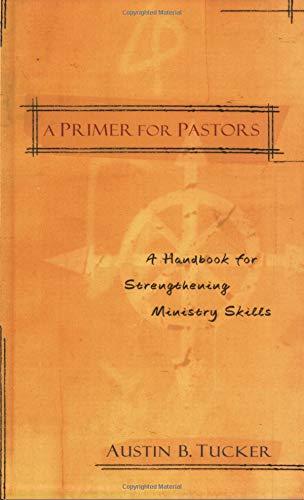 9780825438868: A Primer for Pastors: A Handbook for Strengthening Ministry Skills